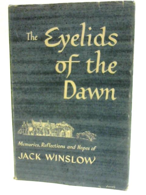 Eyelids of the Dawn: Written by Jack C. Winslow, 1954 Edition, (1st Edition) Publisher: Hodder & Stoughton Ltd [Hardcover] by Jack C. Winslow