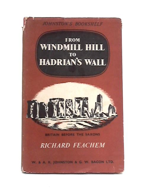 From Windmill Hill to Hadrian's Wall by Richard Feachem