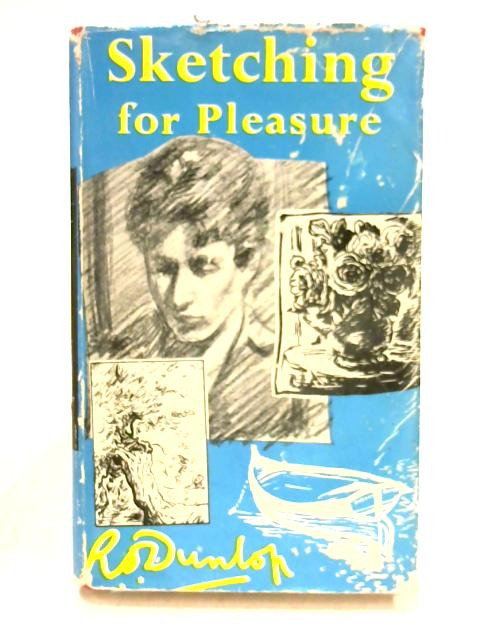 Sketching for Pleasure by R.O. Dunlop