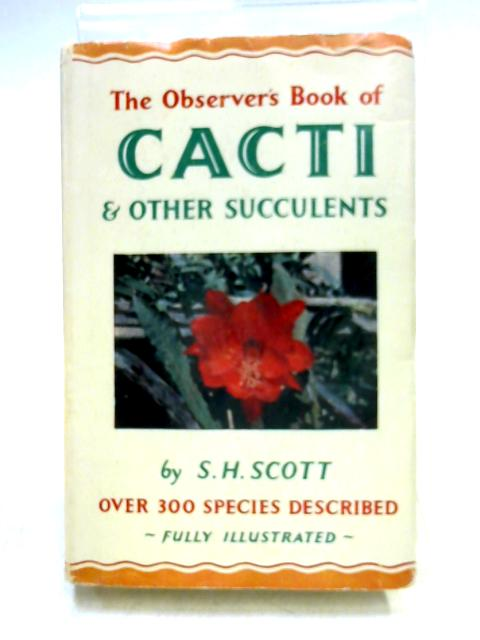 The Observer's Book of Cacti and Other Succulents by S.H. Scott