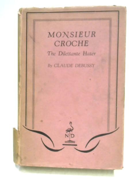 Monsieur Croche: The Dilettante Hater by Claude Debussy