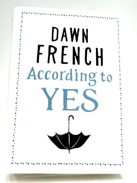 According to Yes by Dawn French