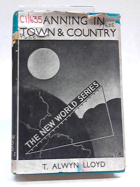 Planning in Town and Country by E Alwyn Lloyd