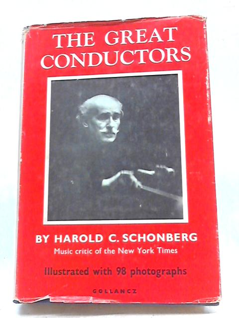 The Great Conductors By Harold C. Schonberg