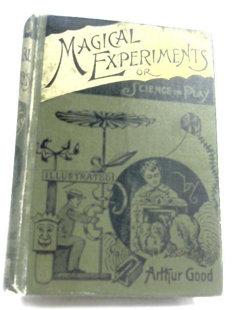 Magical Experiments by Arthur Good