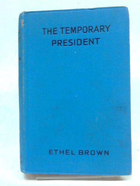 The Temporary President by Ethel Brown