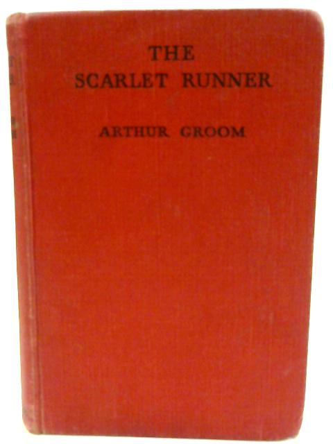 The Scarlet Runner By Arthur Groom