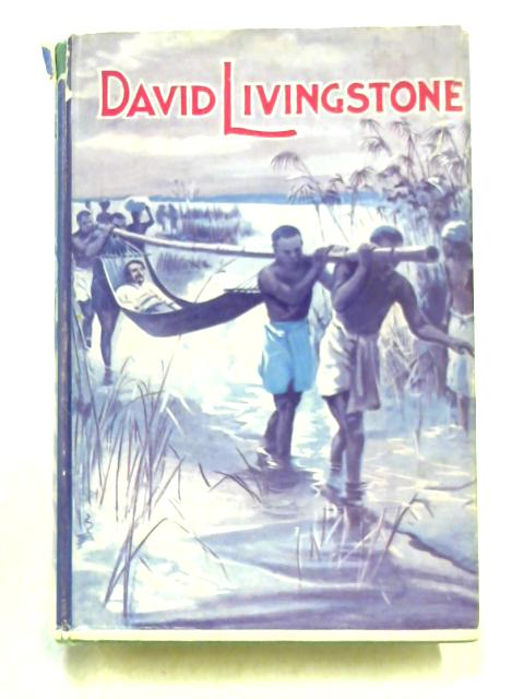 David Livingstone By T. Banks Maclachlan