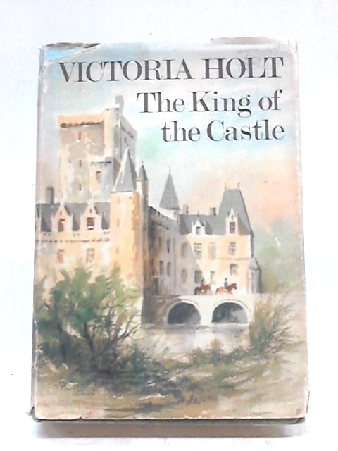The King of the Castle By Victoria Holt