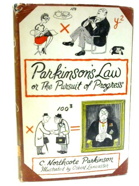 Parkinson's Law, or the pursuit of progress by Parkinson, C Northcote