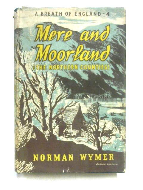 Mere and Moorland: The Northern Counties By Norman Wymer