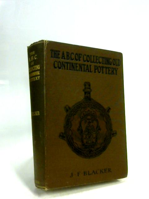 The A.B.C. Of Collecting Old Continental Pottery By J. F. Blacker