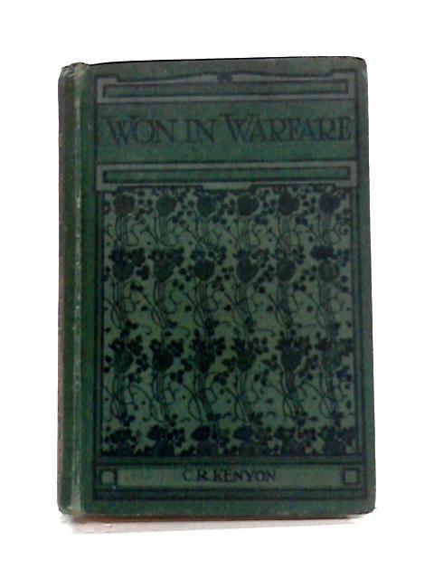 Won in Warfare by Chas. R. Kenyon