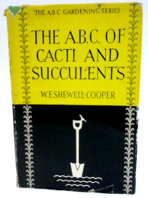 The A.B.C. of Cacti and Succulents by W. E. Shewell-Cooper