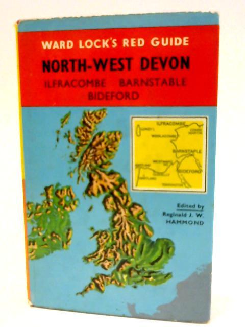 North-West Devon: Ilfracombe, Woolacombe, Barnstaple, Bideford, Westward Ho, Clovelly (Ward Lock Red Guide Series) by Reginald J. W. Hammond