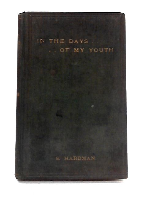 In The Days Of My Youth by Samuel Hardman