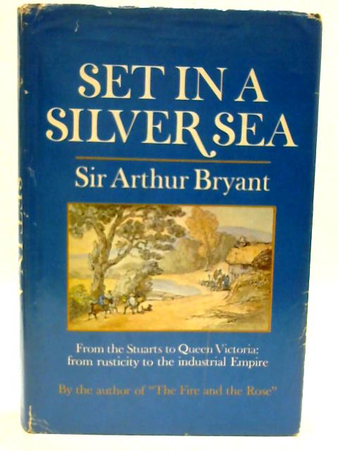 Set In A Silver Sea by Bryant, Sir Arthur