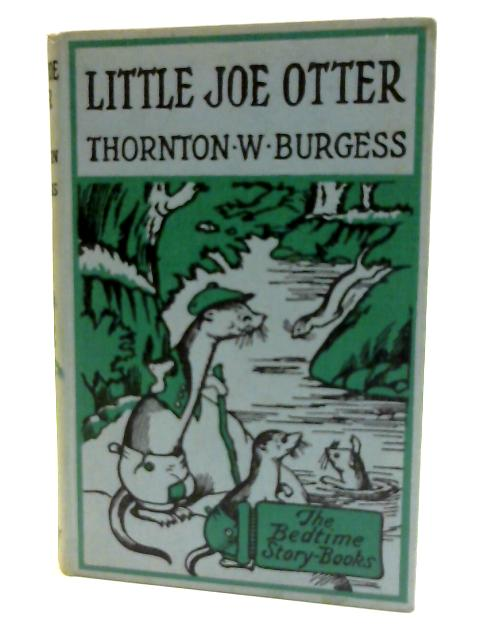 The Adventures of Little Joe Otter by Thornton W. BURGESS