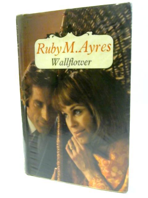 Wallflower by Ayres, Ruby M