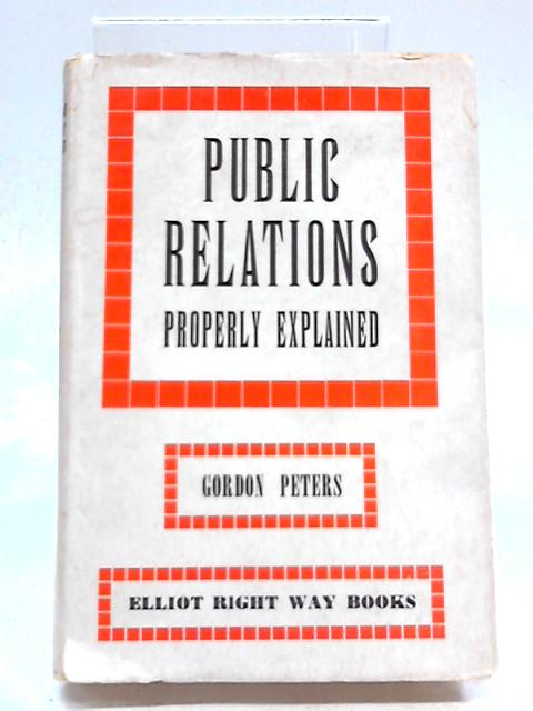 Public Relations Properly Explained (Right Way Books) by Gordon Peters