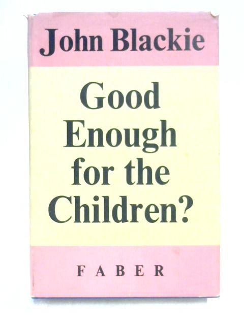 Good Enough For the Children? by John Blackie