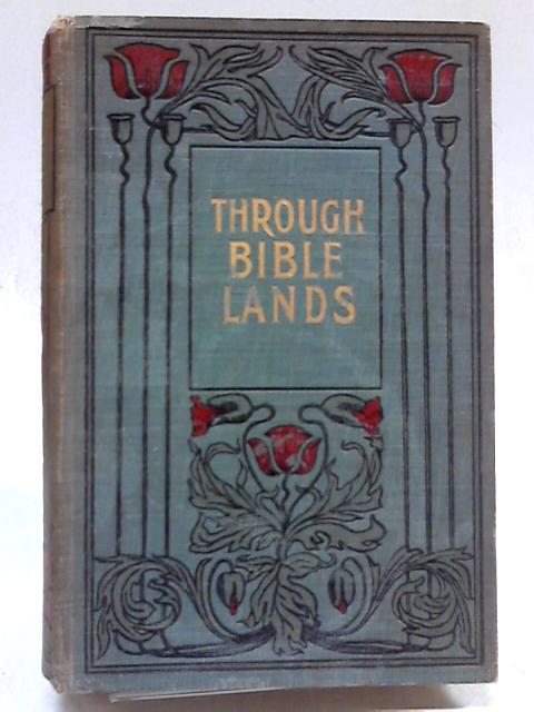 Through Bible Lands - With an Essay on Egyptology and The Bible by Philip Schaff