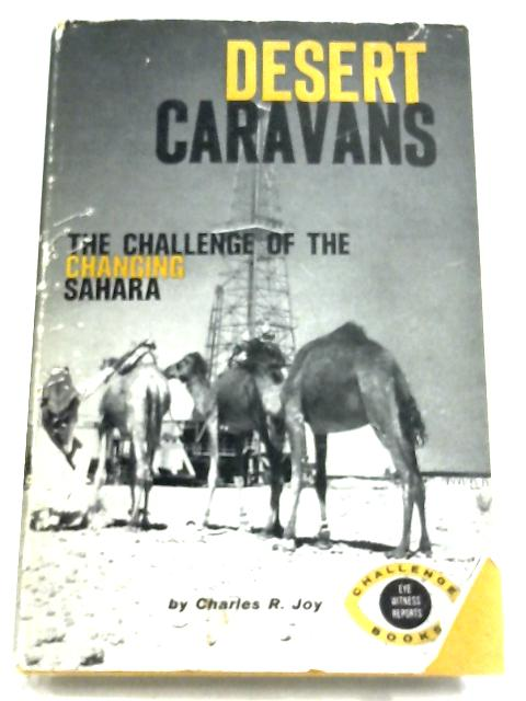 Desert caravans: The Challenge Of The changing Sahara by Charles Rind Joy