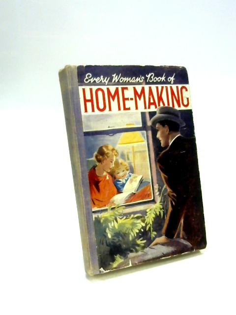 Every Woman's Book of Home-Making by Unknown