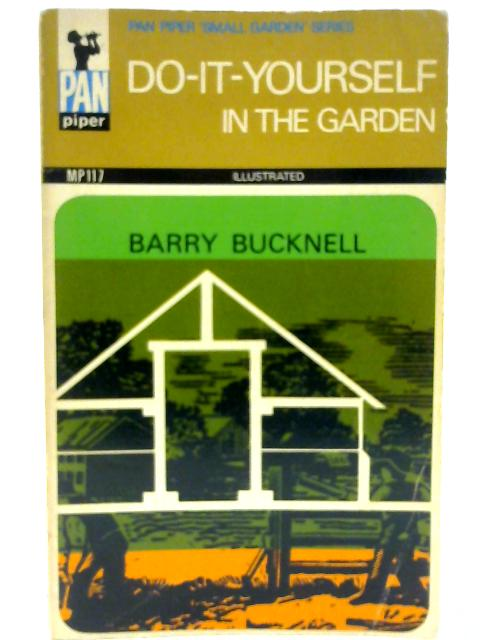 Do It Yourself in the Garden( Pan Piper Small Gardens Series MP 117 ) By Barry Bucknell