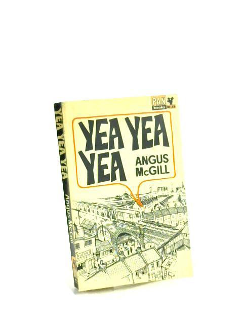 Yea, Yea, Yea by Angus McGill
