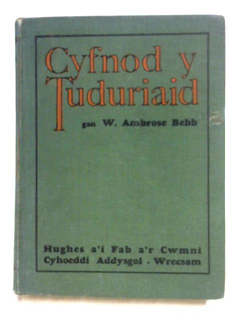 Cyfnod y Tuduriaid By W.A. Bebb