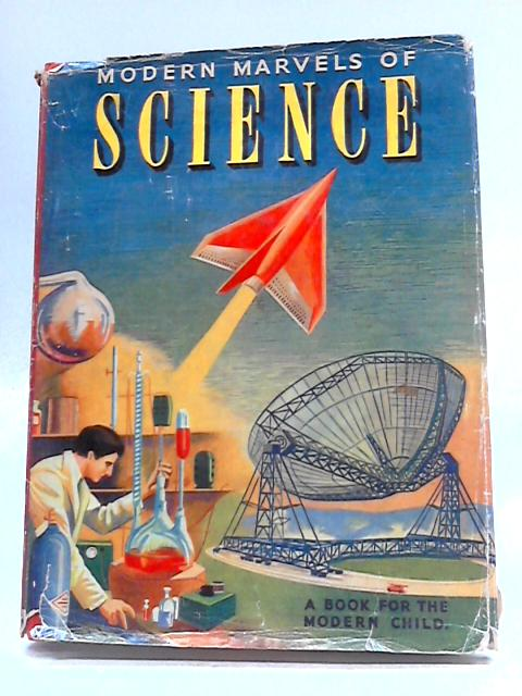 Modern Marvels of Science by Gerald E Kepps