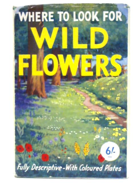 Where To Look For Wild Flowers by S. C. Johnson