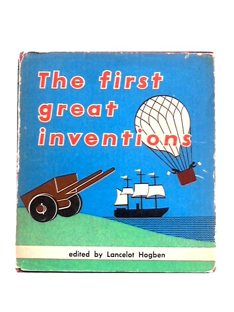 The First Great Inventions by Lancelot Hogben (ed)