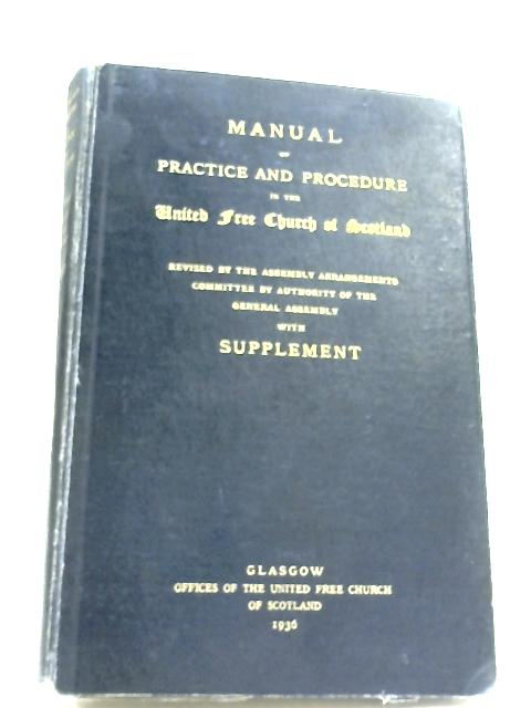 Manual Of Practice And Procedure In The United Free Church Of Scotland by Anon