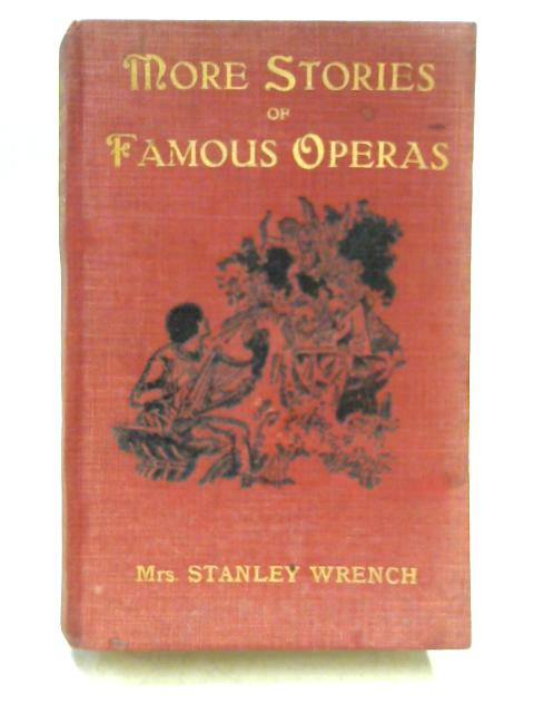 More Stories of Famous Operas by Mrs. Stanley Wrench