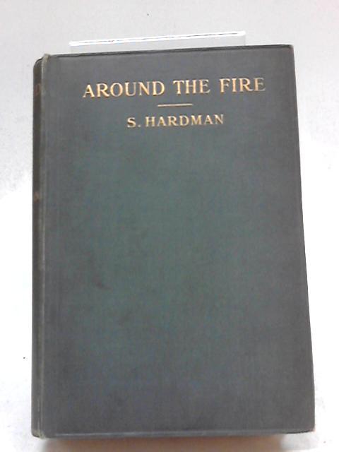 Around The Fire by Hardman Samuel