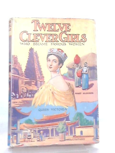 Twelve Clever Girls who Became Famous Women by J. A. W. Hamilton