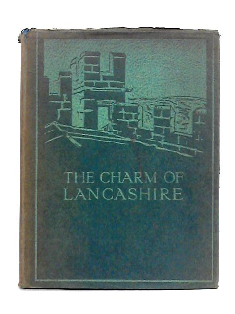 The Charm of Lancashire By J. Cumming Walters