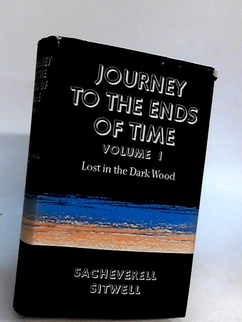 JOURNEY TO THE ENDS OF TIME: VOLUME I: LOST IN THE DARK WOOD. By Sitwell, Sacheverell.