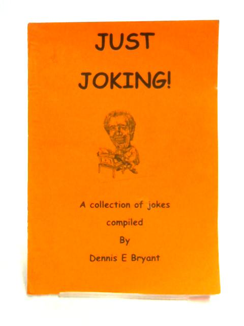 Just Joking by Dennis E. Bryant