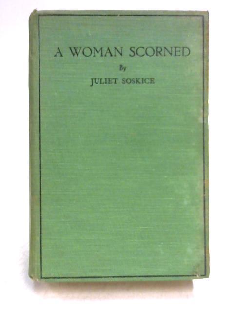 A Woman Scorned by Juliet Soskice