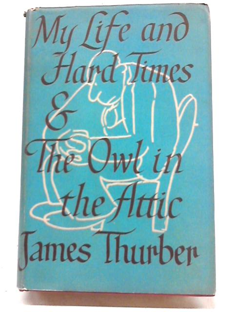My Life and Hard Times & The Owl in the Attic by James Thurber