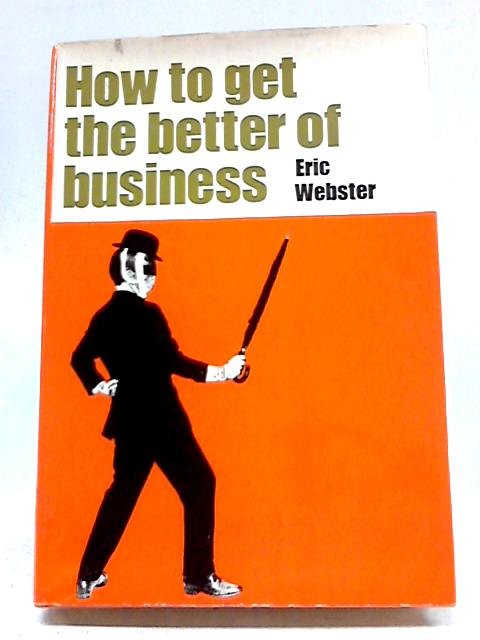 How to Get the Better of Business By Eric Webster