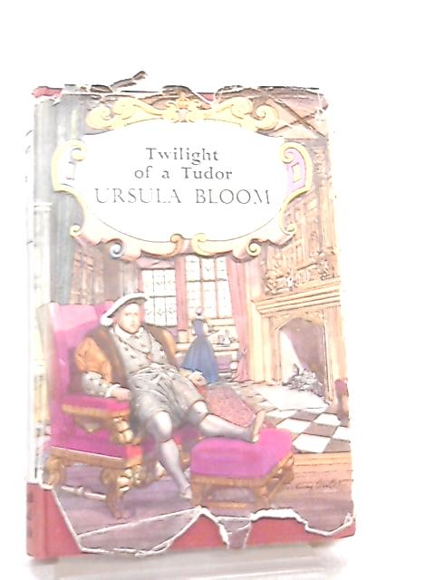 Twilight Of A Tudor by Ursula Bloom