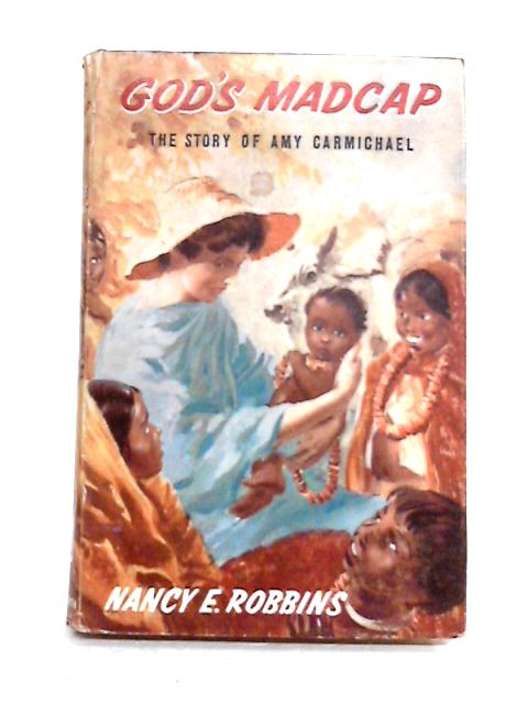 God's Madcap: The Story of Amy Carmichael by N.E. Robbins