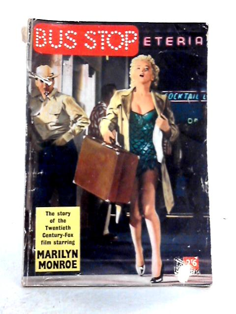 Bus Stop: A Story Based on the 20th Century-Fox CinemaScope Film Starring Marilyn Monroe By Anon