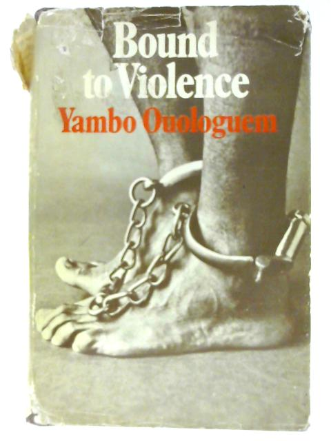 Bound to Violence by Ouologuem, Yambo