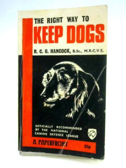 The Right Way to Keep Dogs by R.C.G. Hancock