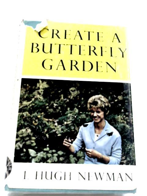 Create A Butterfly Garden By L. H. Newman, & M. Savonius
